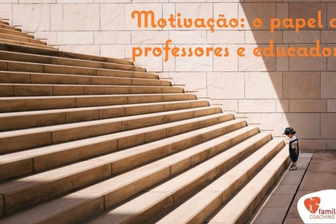 Motivação: o Papel dos Professores e Educadores